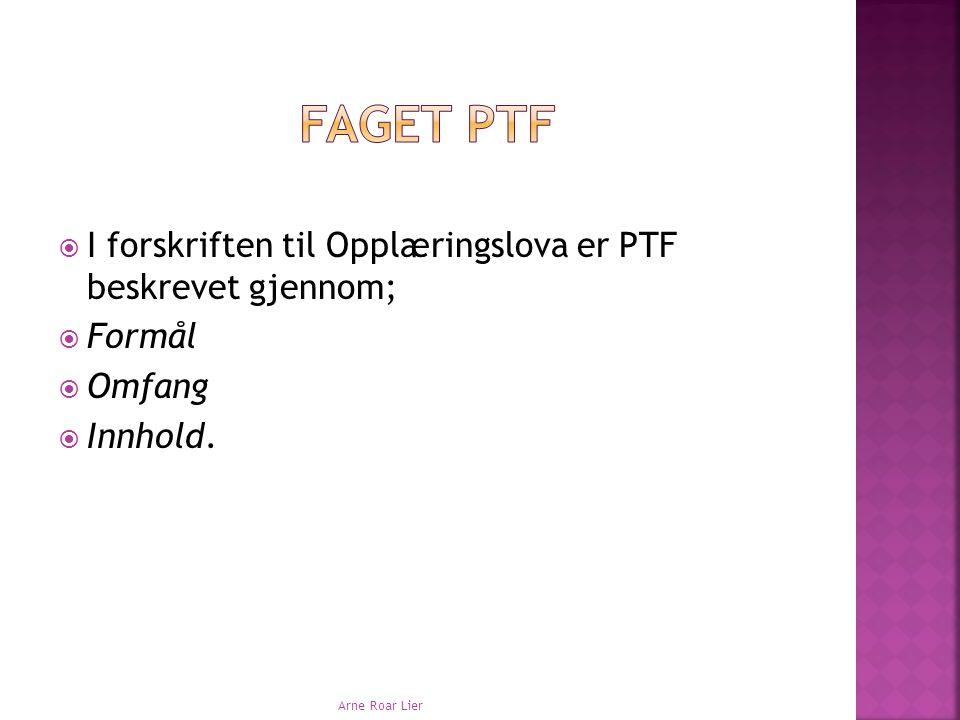 Faget PTF I forskriften til Opplæringslova er PTF beskrevet gjennom;
