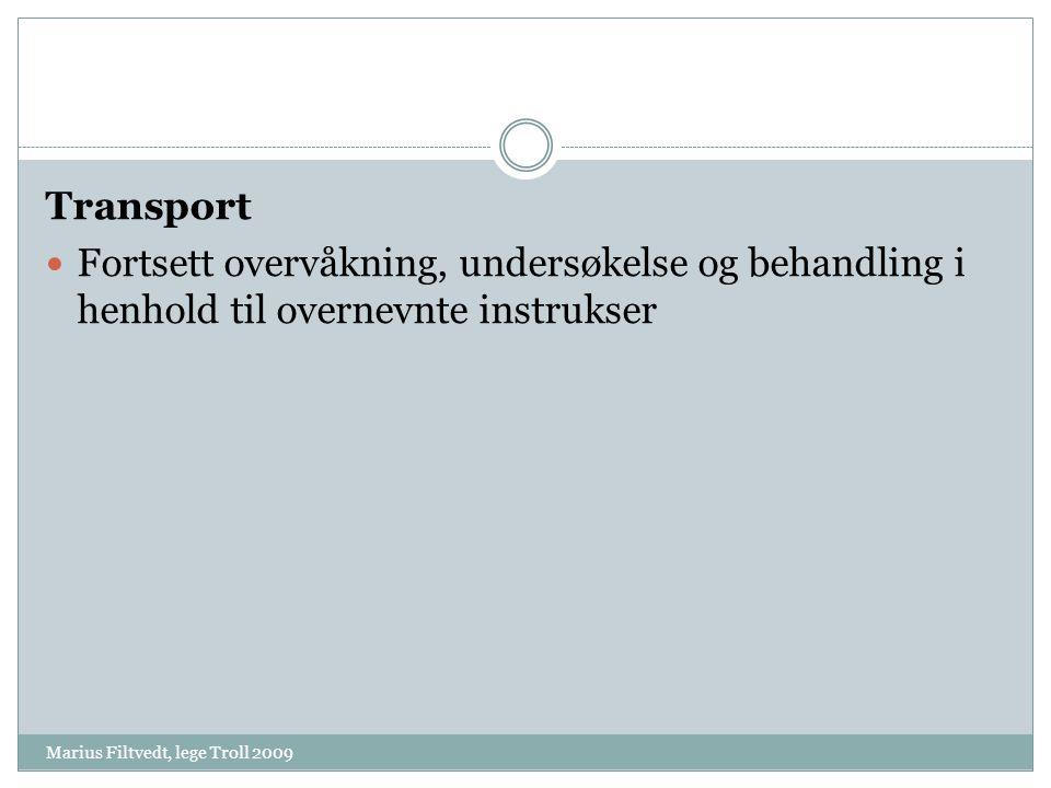 Transport Fortsett overvåkning, undersøkelse og behandling i henhold til overnevnte instrukser.