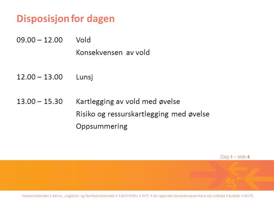 Disposisjon for dagen 09.00 – 12.00 12.00 – 13.00 13.00 – 15.30 Vold