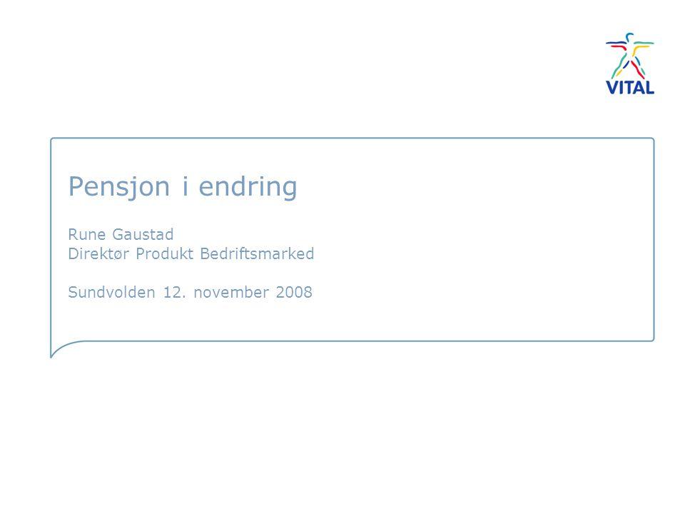 Pensjon i endring Rune Gaustad Direktør Produkt Bedriftsmarked