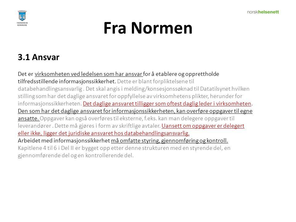 Fra Normen 3.1 Ansvar. Det er virksomheten ved ledelsen som har ansvar for å etablere og opprettholde.