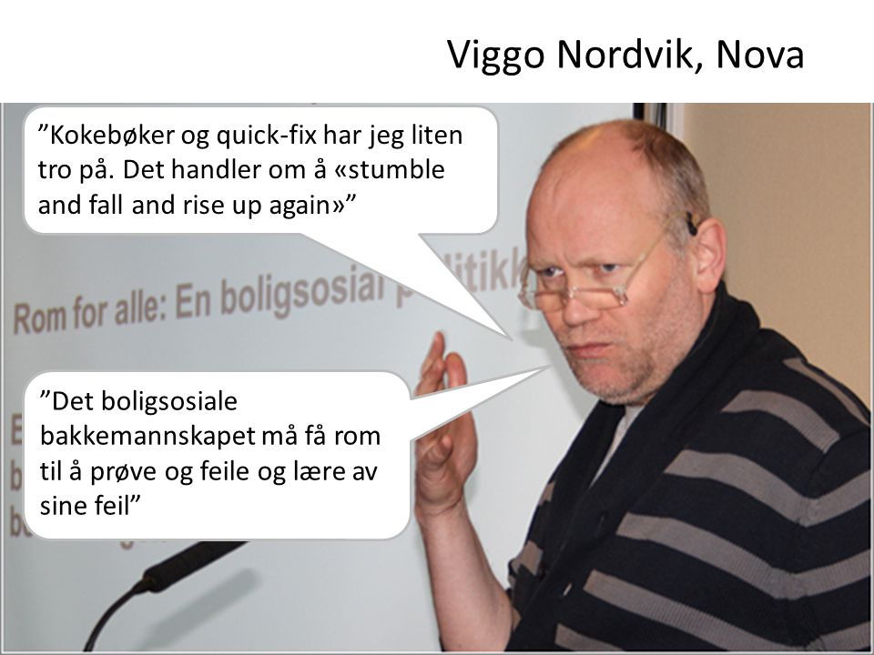 Viggo Nordvik, Nova Kokebøker og quick-fix har jeg liten tro på. Det handler om å «stumble and fall and rise up again»