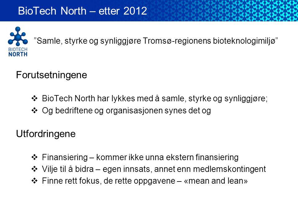 BioTech North – etter 2012 Forutsetningene Utfordringene