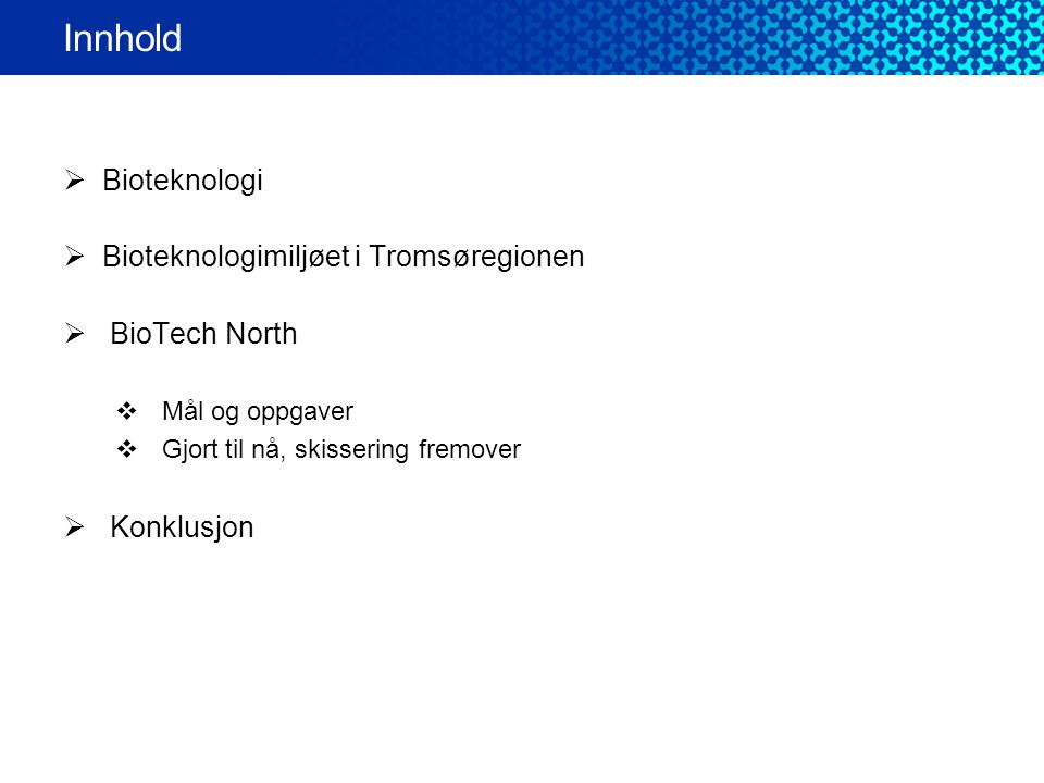 Innhold Bioteknologi Bioteknologimiljøet i Tromsøregionen