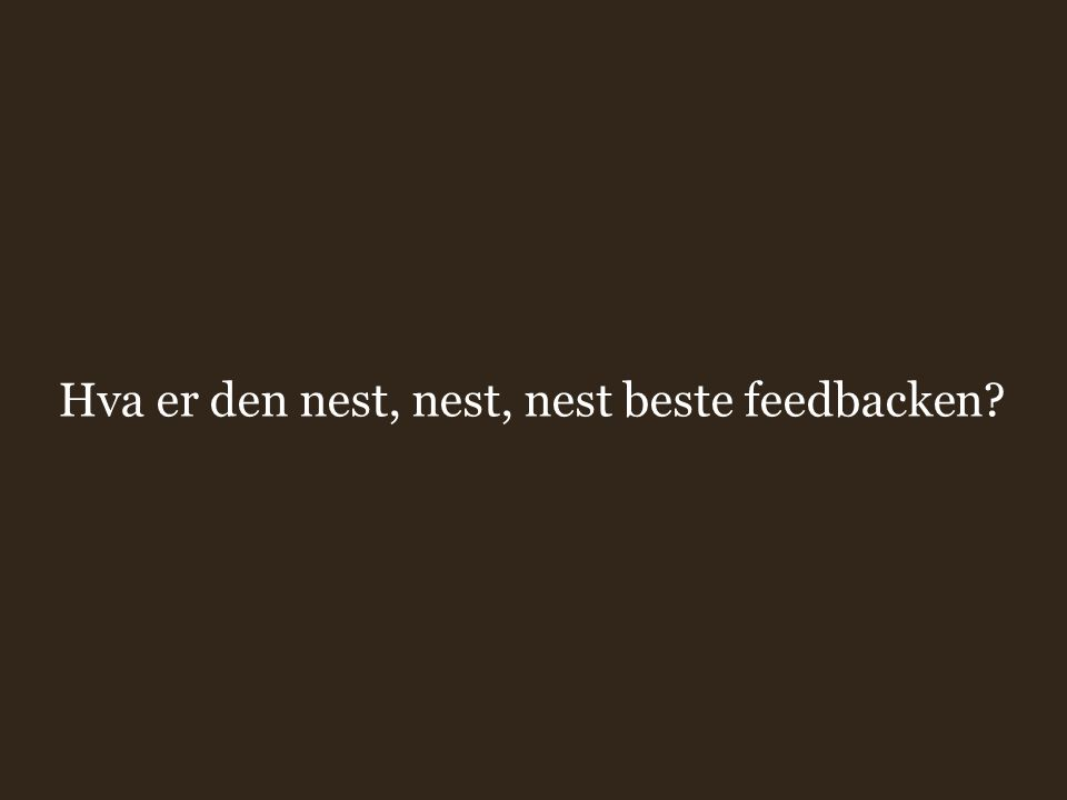 Hva er den nest, nest, nest beste feedbacken
