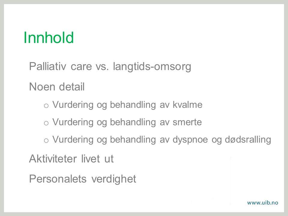 Innhold Palliativ care vs. langtids-omsorg Noen detail