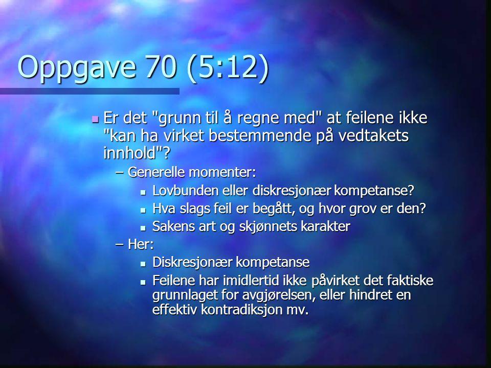 Oppgave 70 (5:12) Er det grunn til å regne med at feilene ikke kan ha virket bestemmende på vedtakets innhold