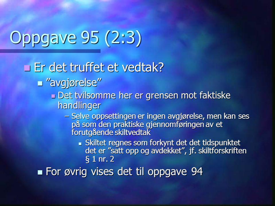 Oppgave 95 (2:3) Er det truffet et vedtak avgjørelse