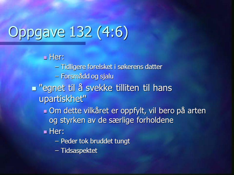 Oppgave 132 (4:6) egnet til å svekke tilliten til hans upartiskhet