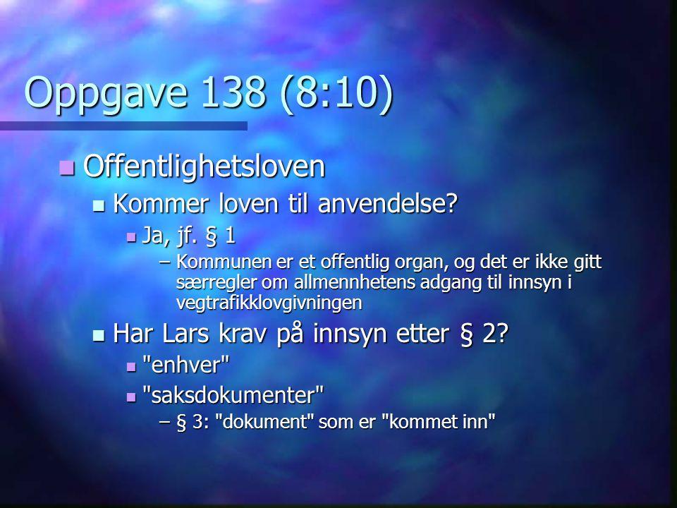 Oppgave 138 (8:10) Offentlighetsloven Kommer loven til anvendelse