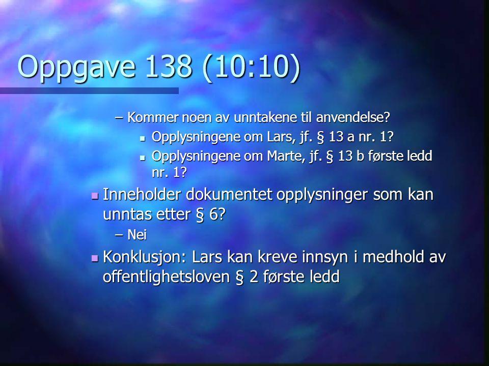 Oppgave 138 (10:10) Kommer noen av unntakene til anvendelse Opplysningene om Lars, jf. § 13 a nr. 1