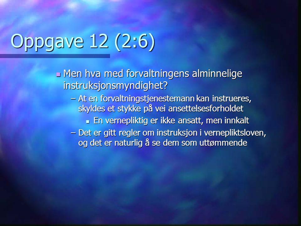Oppgave 12 (2:6) Men hva med forvaltningens alminnelige instruksjonsmyndighet