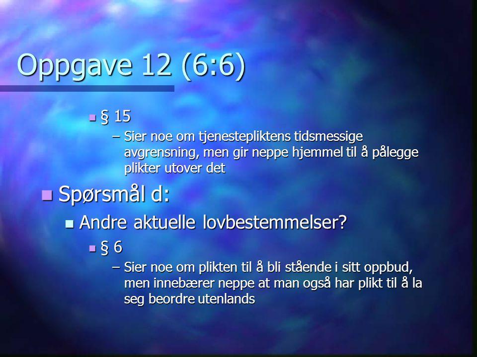 Oppgave 12 (6:6) Spørsmål d: Andre aktuelle lovbestemmelser § 15 § 6