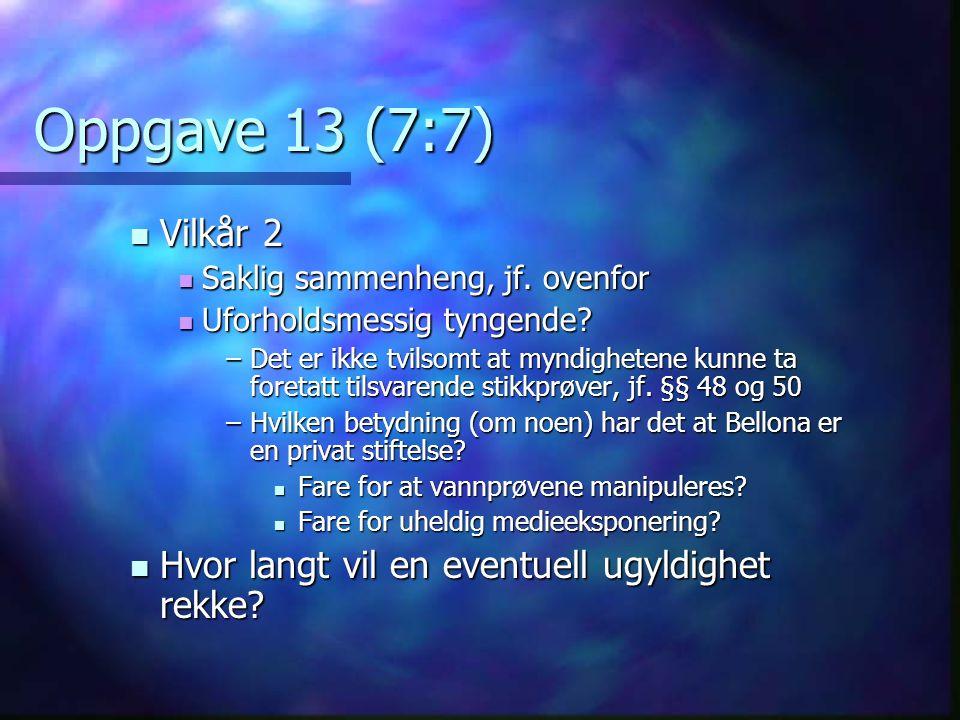 Oppgave 13 (7:7) Vilkår 2. Saklig sammenheng, jf. ovenfor. Uforholdsmessig tyngende