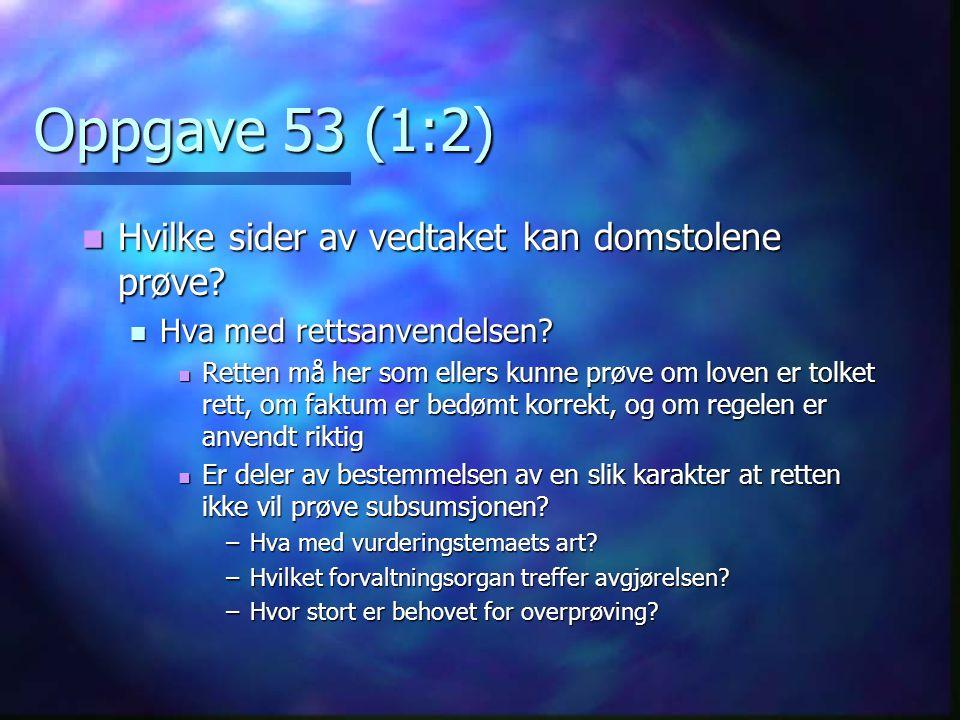Oppgave 53 (1:2) Hvilke sider av vedtaket kan domstolene prøve