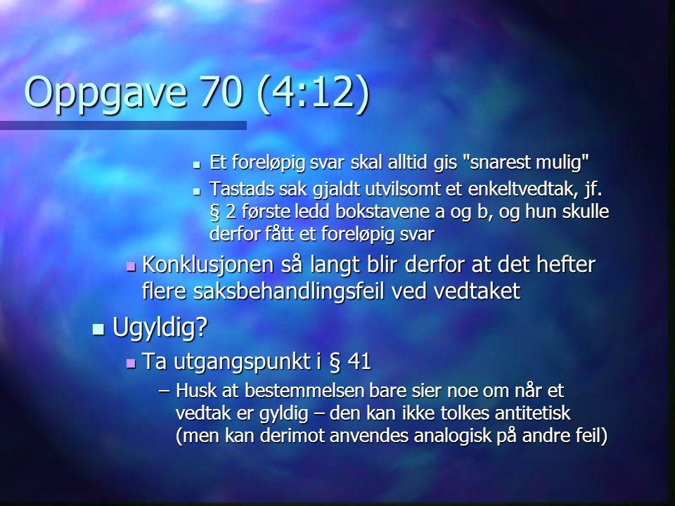 Oppgave 70 (4:12) Et foreløpig svar skal alltid gis snarest mulig