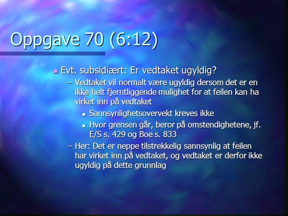 Oppgave 70 (6:12) Evt. subsidiært: Er vedtaket ugyldig