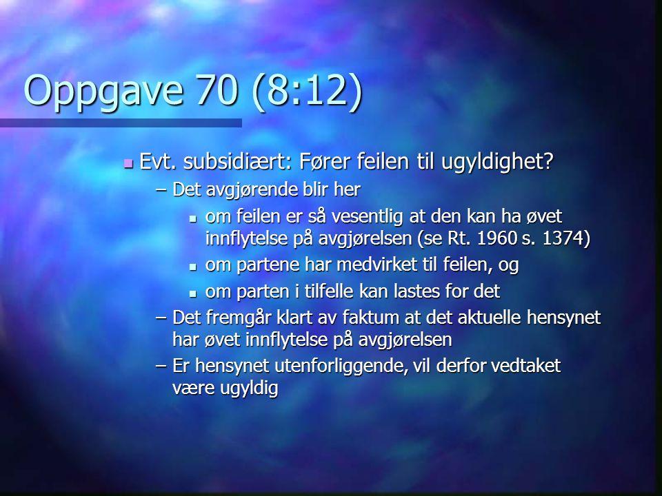 Oppgave 70 (8:12) Evt. subsidiært: Fører feilen til ugyldighet