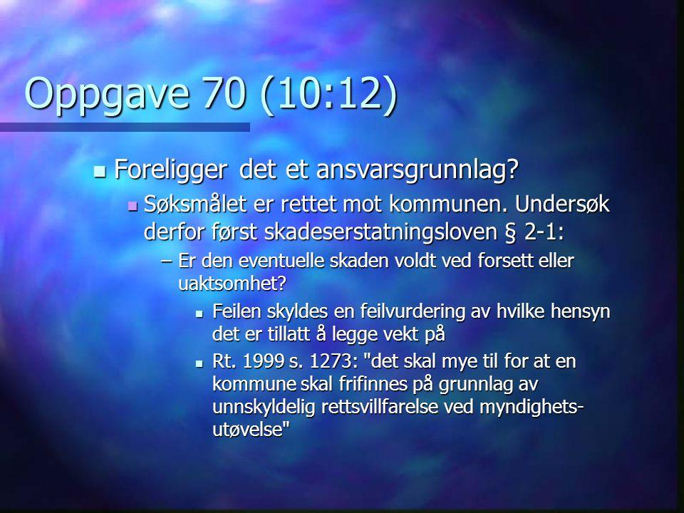 Oppgave 70 (10:12) Foreligger det et ansvarsgrunnlag