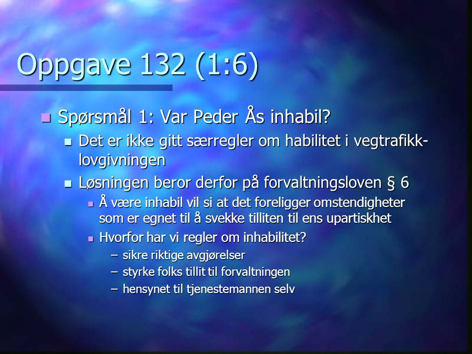 Oppgave 132 (1:6) Spørsmål 1: Var Peder Ås inhabil