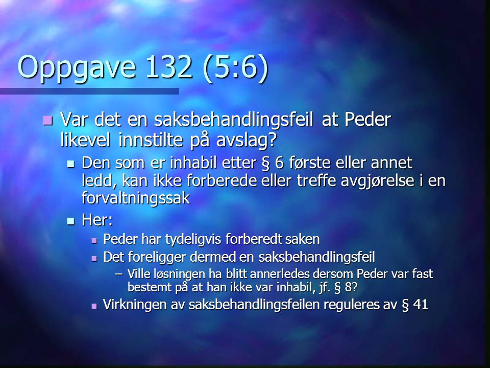 Oppgave 132 (5:6) Var det en saksbehandlingsfeil at Peder likevel innstilte på avslag