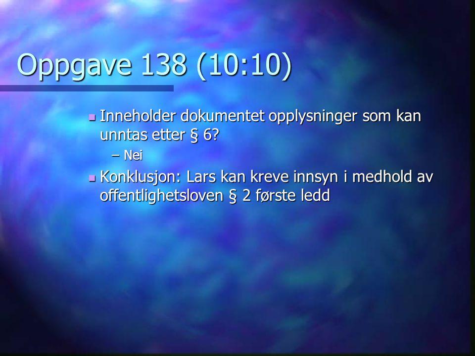 Oppgave 138 (10:10) Inneholder dokumentet opplysninger som kan unntas etter § 6 Nei.