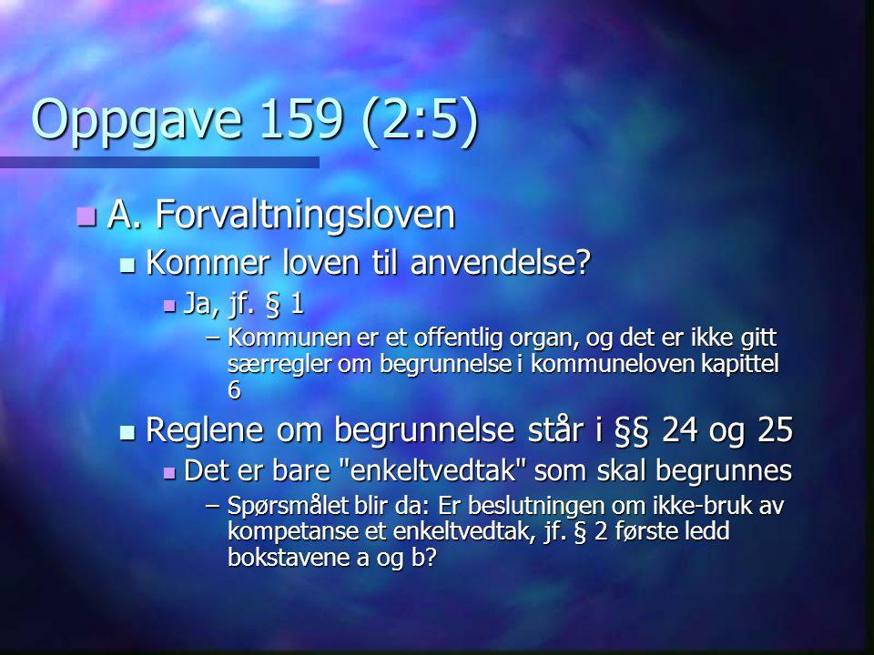 Oppgave 159 (2:5) A. Forvaltningsloven Kommer loven til anvendelse