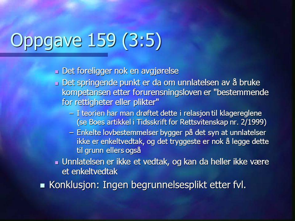 Oppgave 159 (3:5) Konklusjon: Ingen begrunnelsesplikt etter fvl.