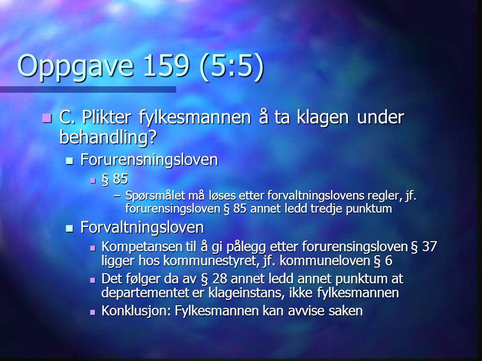 Oppgave 159 (5:5) C. Plikter fylkesmannen å ta klagen under behandling Forurensningsloven. § 85.