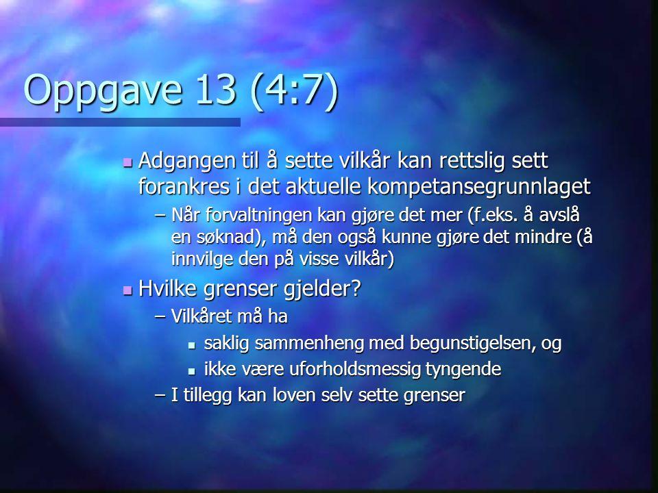 Oppgave 13 (4:7) Adgangen til å sette vilkår kan rettslig sett forankres i det aktuelle kompetansegrunnlaget.