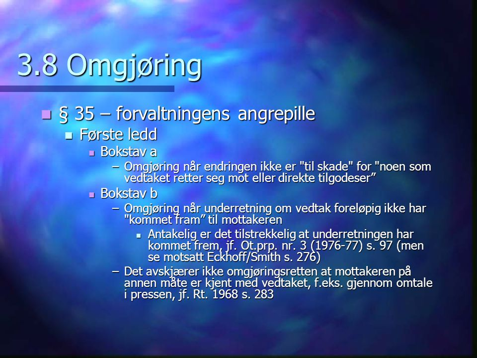 3.8 Omgjøring § 35 – forvaltningens angrepille Første ledd Bokstav a