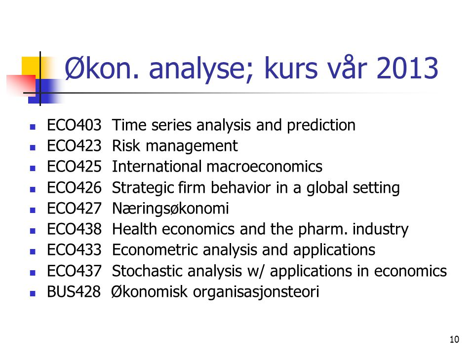 Økon. analyse; kurs vår 2013 ECO403 Time series analysis and prediction. ECO423 Risk management.
