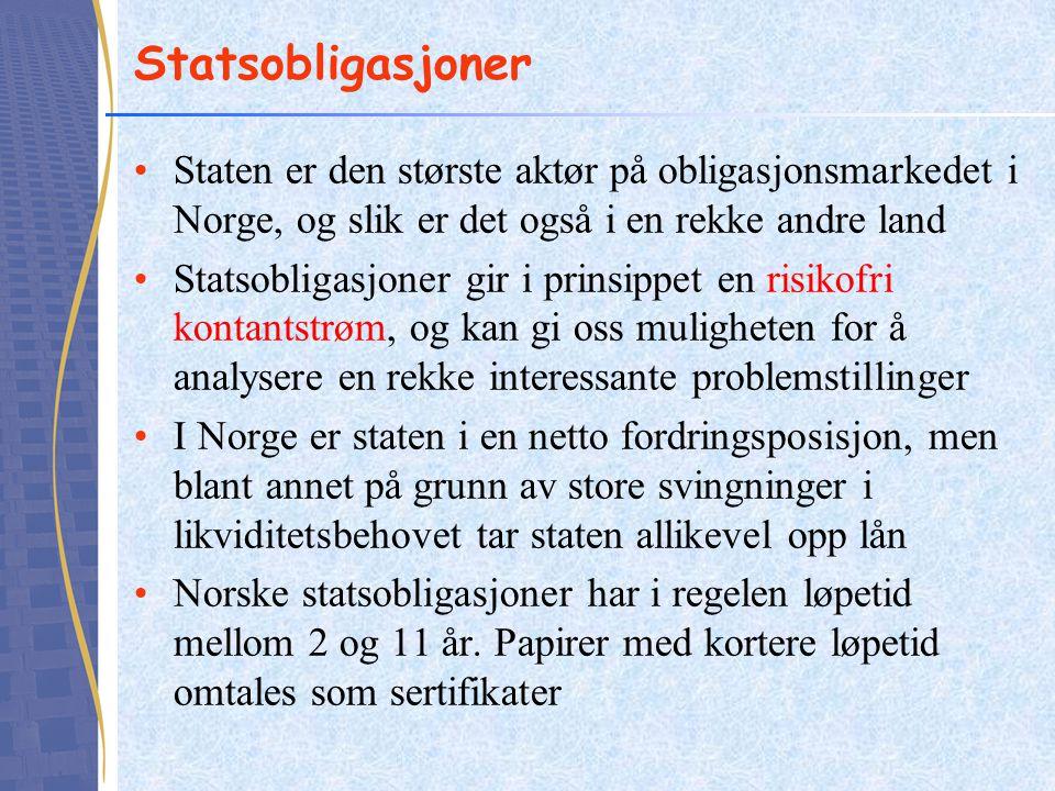 Statsobligasjoner Staten er den største aktør på obligasjonsmarkedet i Norge, og slik er det også i en rekke andre land.