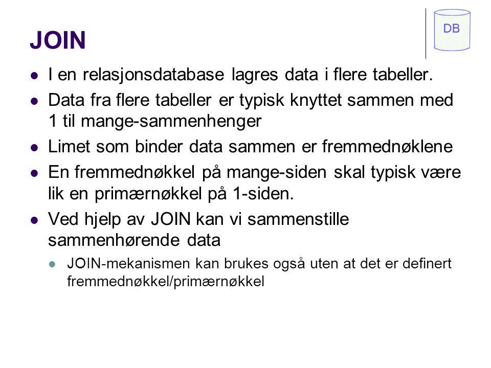 JOIN I en relasjonsdatabase lagres data i flere tabeller.