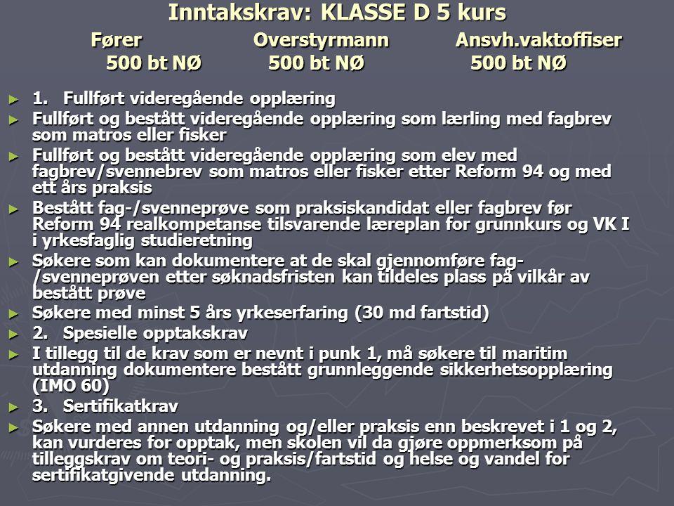 Inntakskrav: KLASSE D 5 kurs Fører. Overstyrmann. Ansvh
