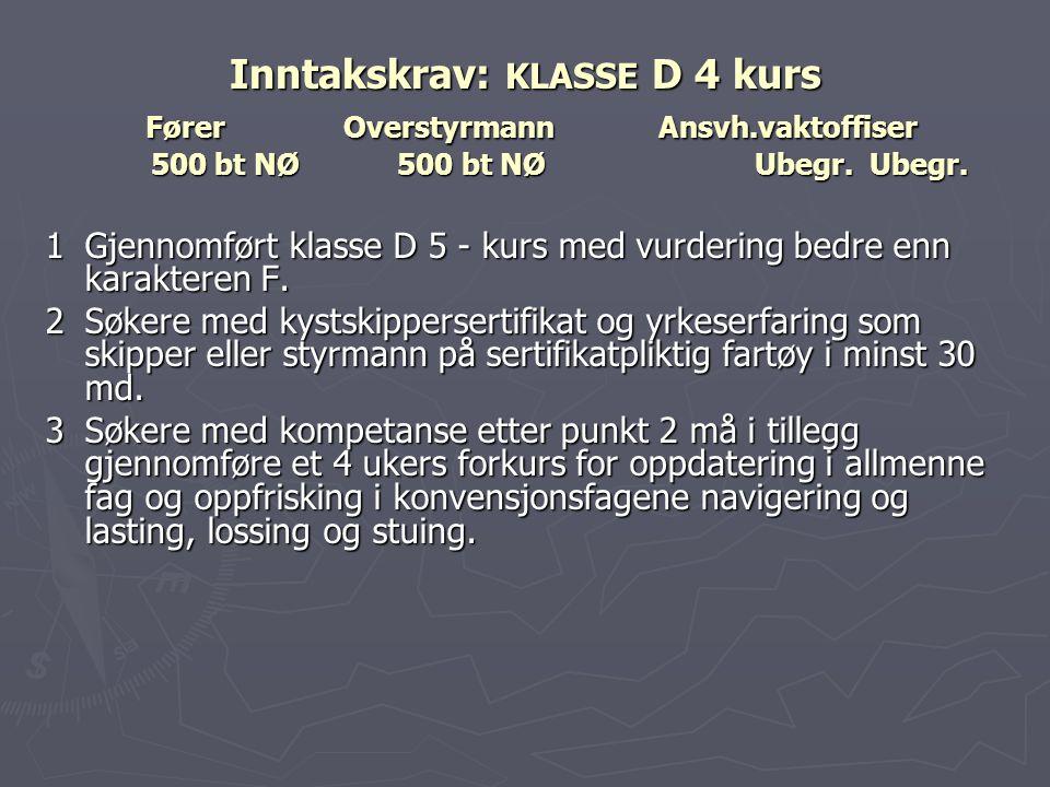 Inntakskrav: KLASSE D 4 kurs Fører. Overstyrmann. Ansvh
