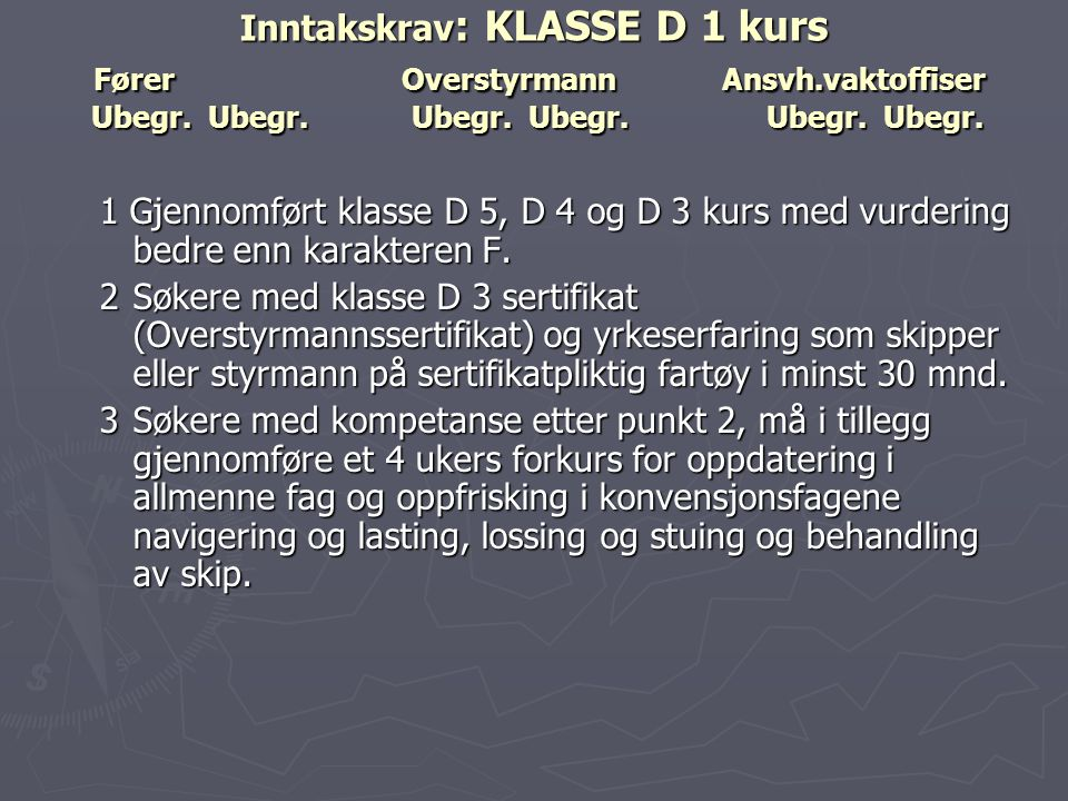 Inntakskrav: KLASSE D 1 kurs Fører. Overstyrmann. Ansvh