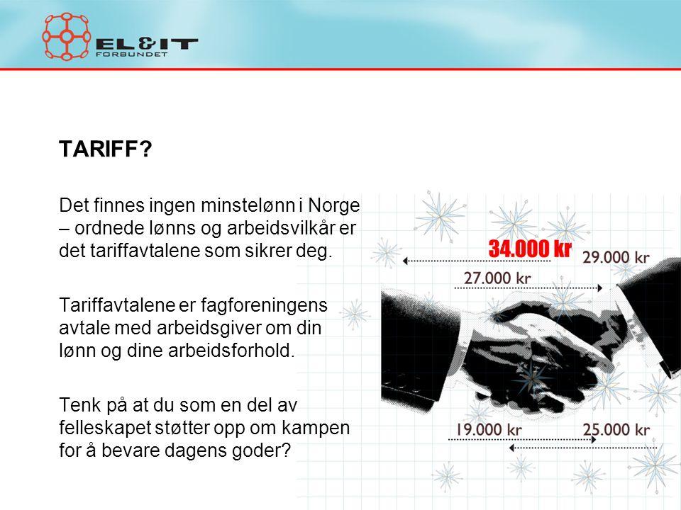TARIFF Det finnes ingen minstelønn i Norge – ordnede lønns og arbeidsvilkår er det tariffavtalene som sikrer deg.