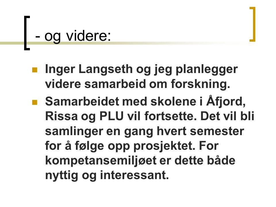- og videre: Inger Langseth og jeg planlegger videre samarbeid om forskning.