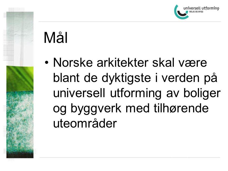 Mål Norske arkitekter skal være blant de dyktigste i verden på universell utforming av boliger og byggverk med tilhørende uteområder.