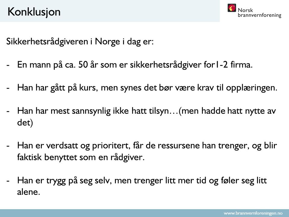 Konklusjon Sikkerhetsrådgiveren i Norge i dag er: