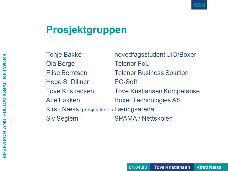Prosjektgruppen Tonje Bakke hovedfagsstudent UiO/Boxer
