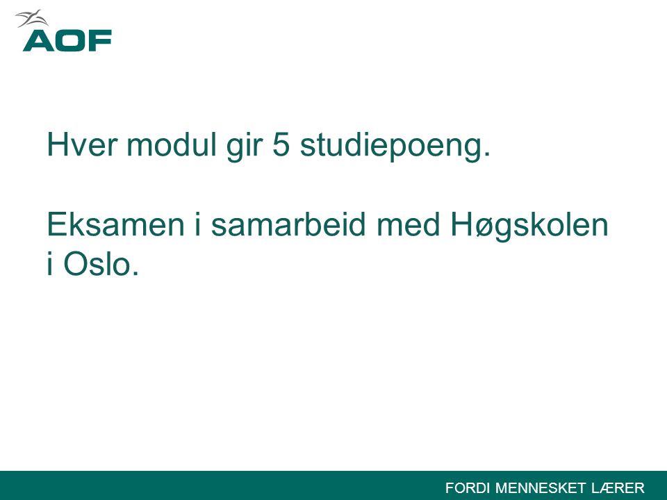 Hver modul gir 5 studiepoeng. Eksamen i samarbeid med Høgskolen i Oslo.