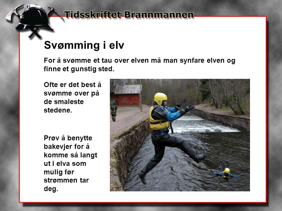 Svømming i elv For å svømme et tau over elven må man synfare elven og finne et gunstig sted. Ofte er det best å svømme over på de smaleste stedene.