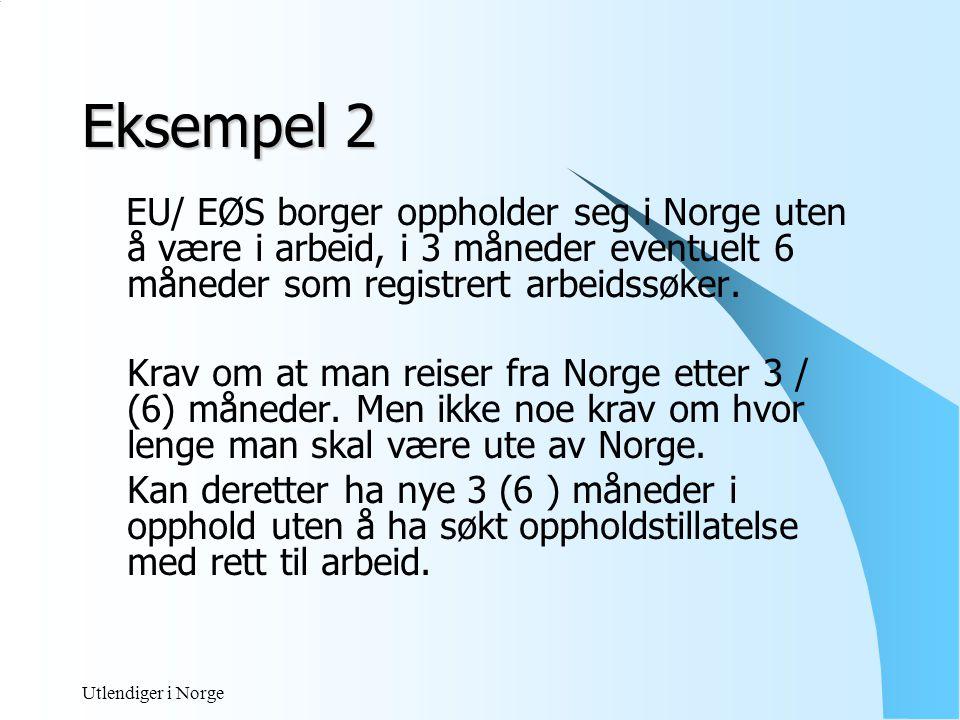 Eksempel 2 EU/ EØS borger oppholder seg i Norge uten å være i arbeid, i 3 måneder eventuelt 6 måneder som registrert arbeidssøker.