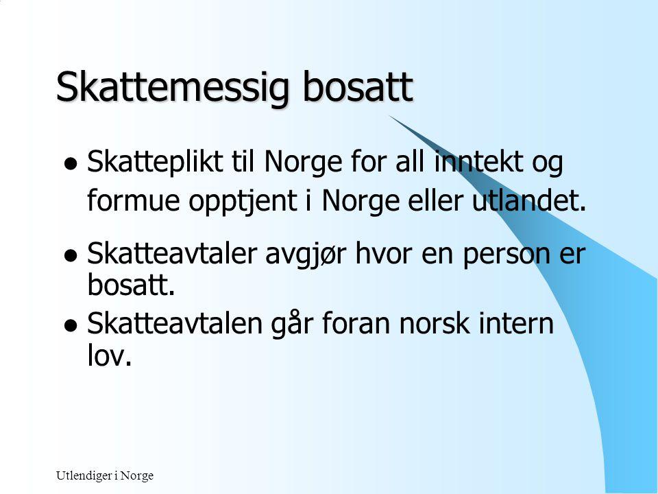 Skattemessig bosatt Skatteplikt til Norge for all inntekt og