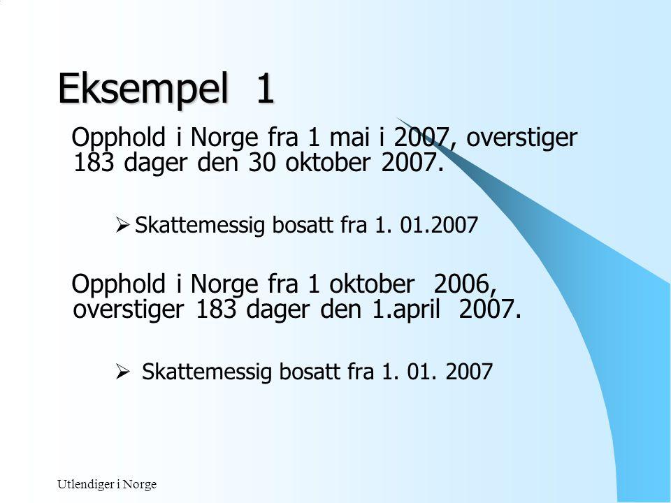 Eksempel 1 Opphold i Norge fra 1 mai i 2007, overstiger 183 dager den 30 oktober 2007. Skattemessig bosatt fra 1. 01.2007.