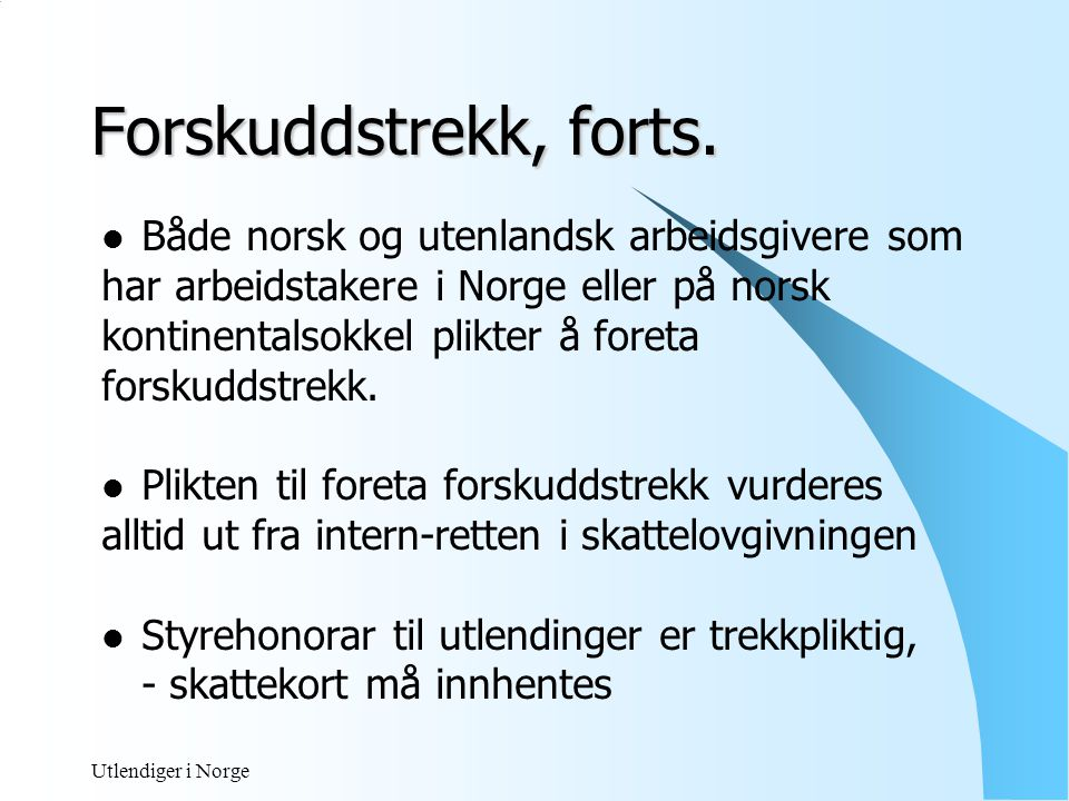 Forskuddstrekk, forts. Både norsk og utenlandsk arbeidsgivere som