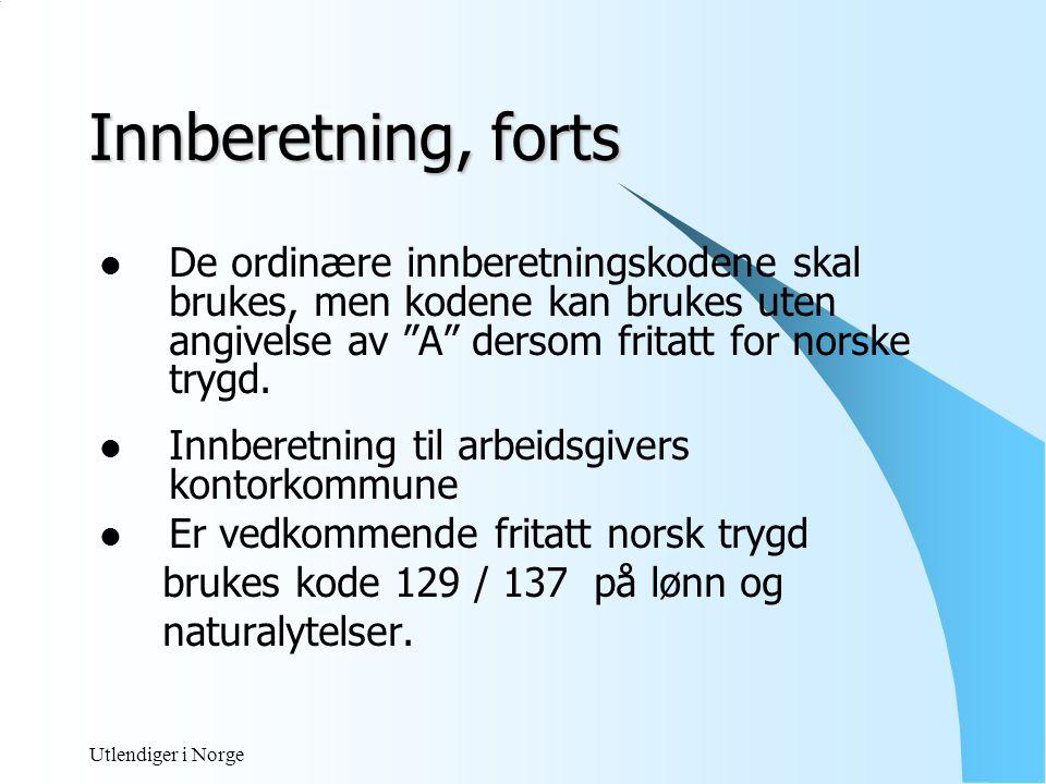 Innberetning, forts De ordinære innberetningskodene skal brukes, men kodene kan brukes uten angivelse av A dersom fritatt for norske trygd.