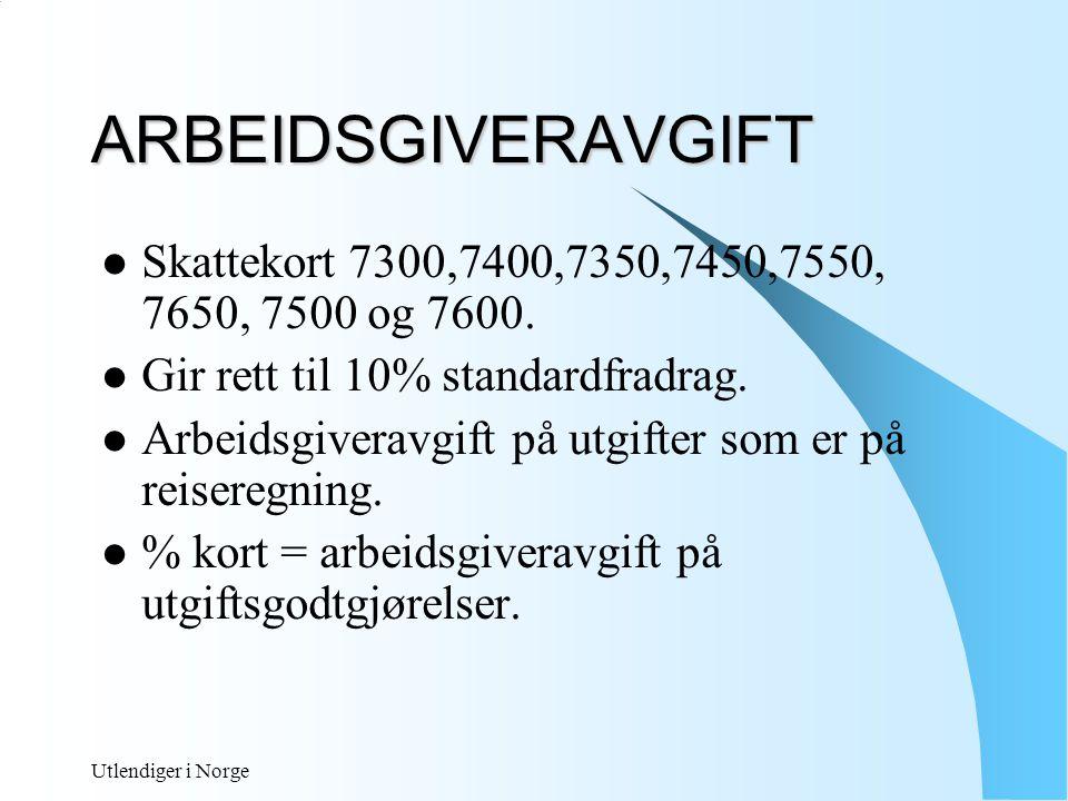 ARBEIDSGIVERAVGIFT Skattekort 7300,7400,7350,7450,7550, 7650, 7500 og 7600. Gir rett til 10% standardfradrag.